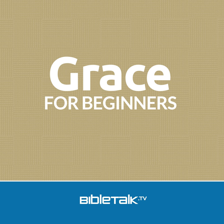 <![CDATA[Grace for Beginners | BibleTalk.tv]]>
