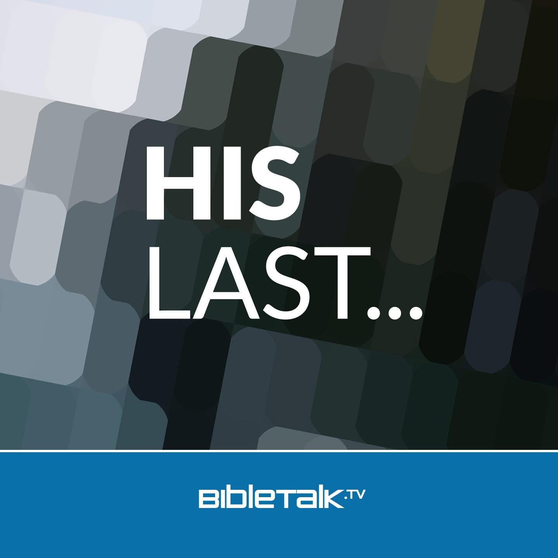 <![CDATA[His Last... | BibleTalk.tv]]>