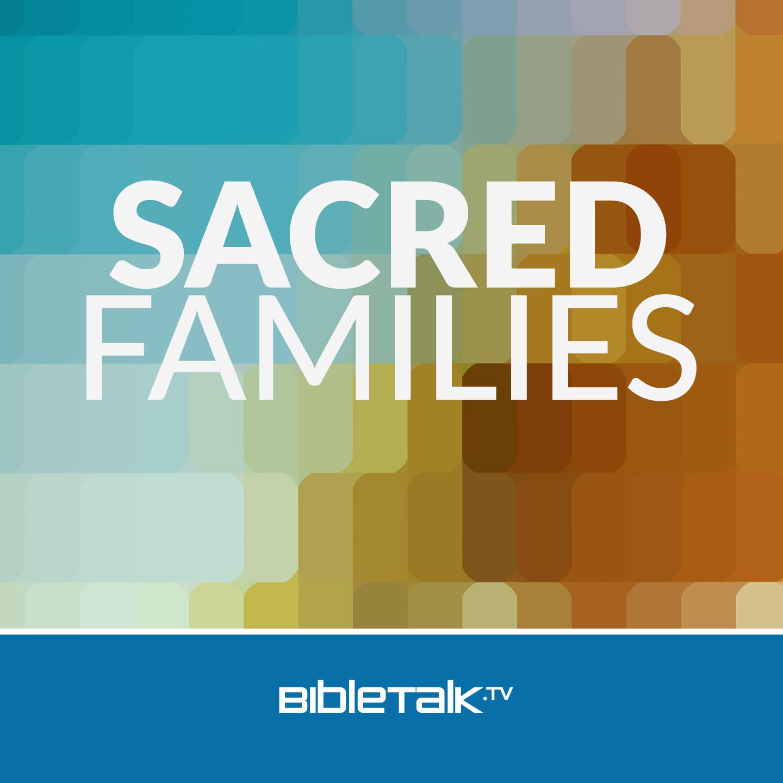 <![CDATA[Sacred Families | BibleTalk.tv]]>