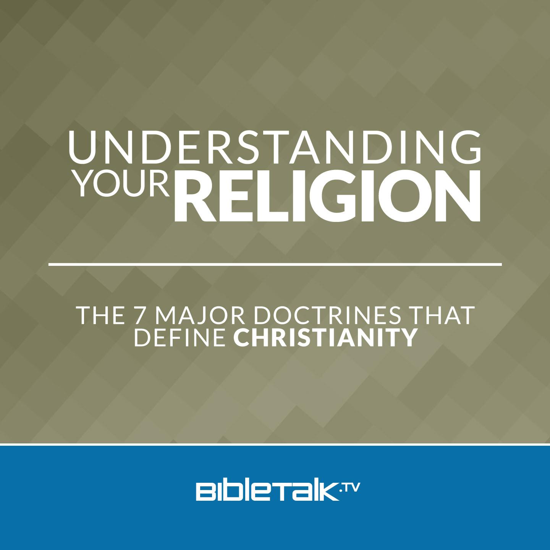 <![CDATA[Understanding Your Religion | BibleTalk.tv]]>