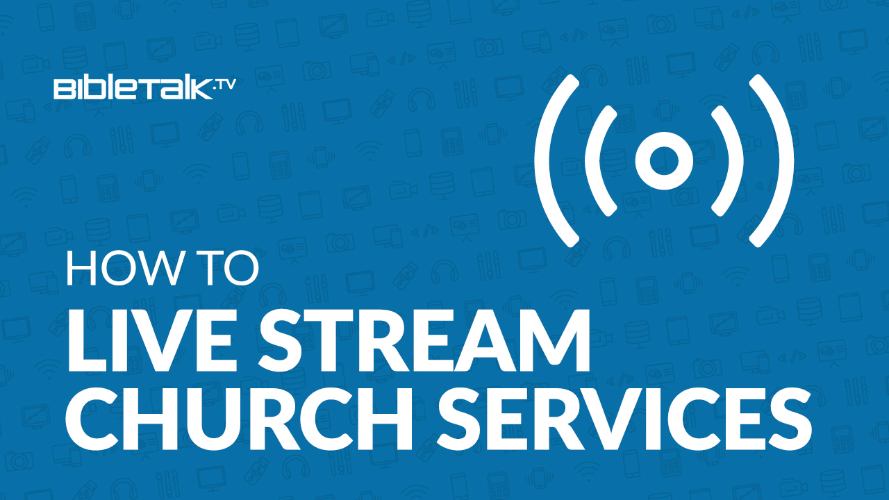 How to Broadcast your Church Worship Services Live Online