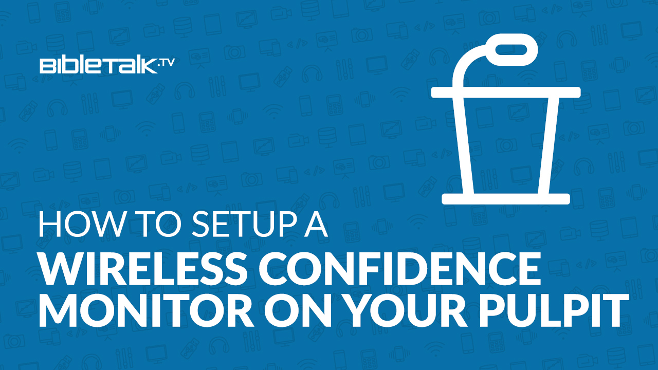 How to Setup a Wireless High Definition Confidence Monitor on Your Pulpit