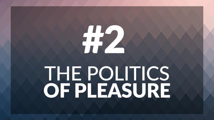2. The Politics of Pleasure