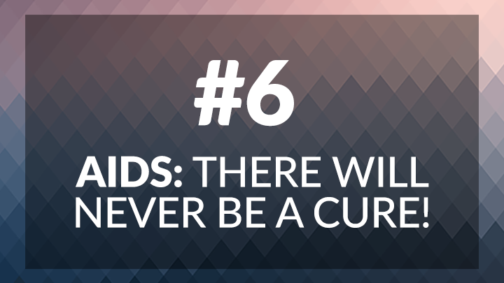 6. AIDS: There Will Never Be a Cure!
