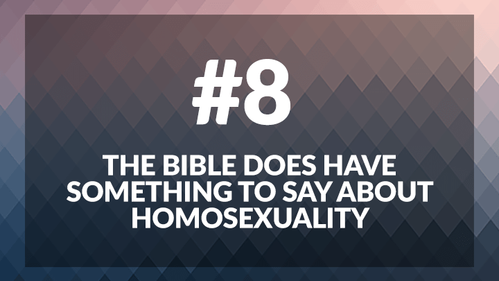 8. The Bible Does Have Something to say About Homosexuality