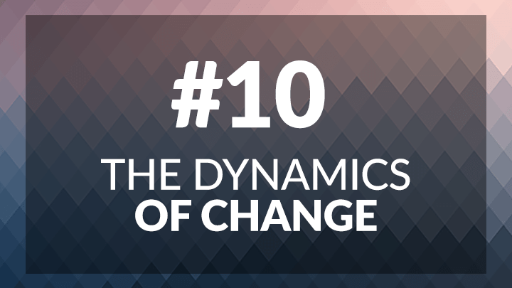 10. The Dynamics of Change
