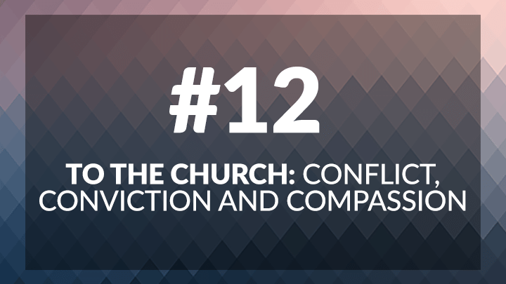 12. To the Church: Conflict, Conviction and Compassion