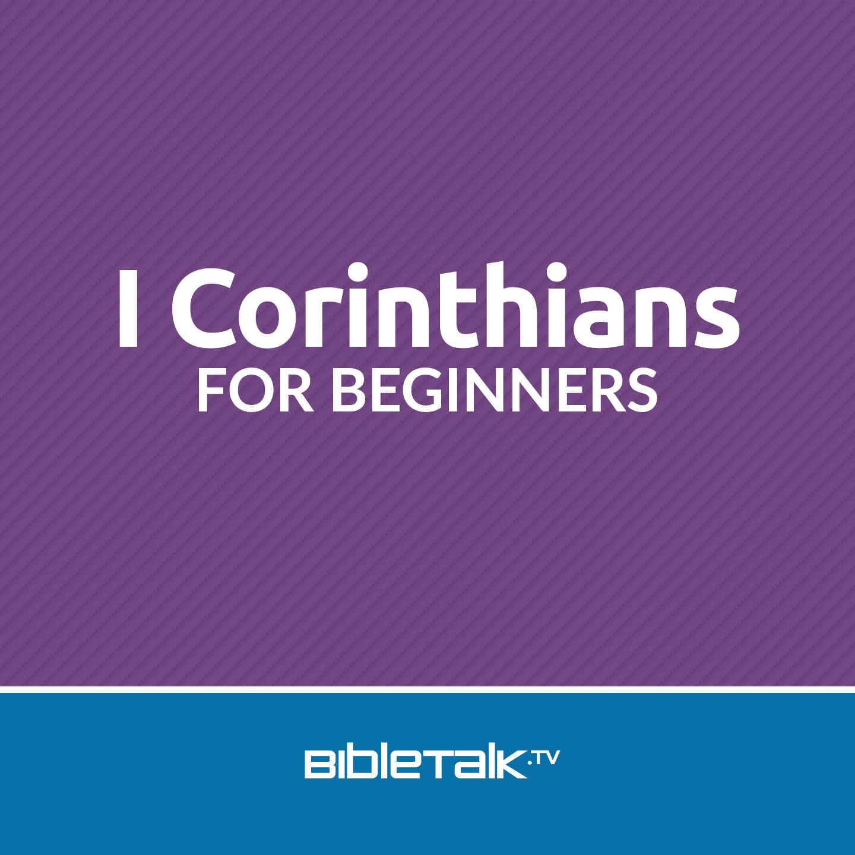 <![CDATA[1st Corinthians for Beginners | BibleTalk.tv]]>