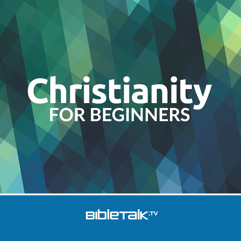 <![CDATA[Christianity for Beginners | BibleTalk.tv]]>