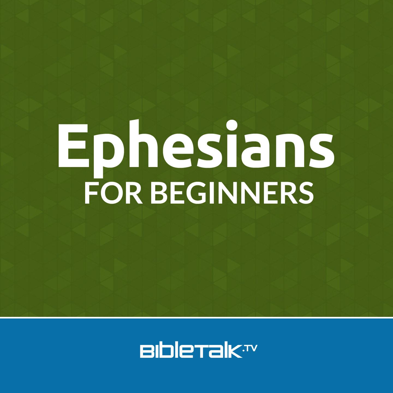 <![CDATA[Ephesians for Beginners   BibleTalk.tv]]>