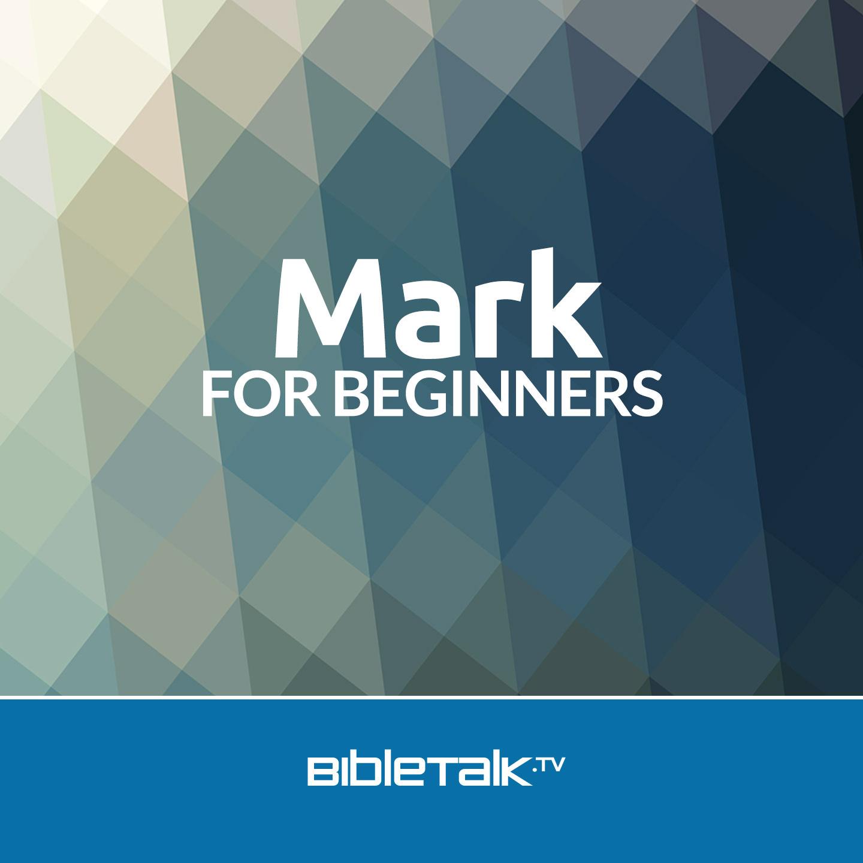 <![CDATA[Mark for Beginners | BibleTalk.tv]]>