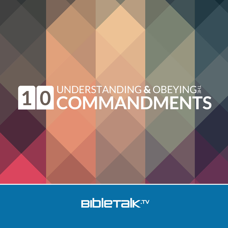 Understanding and Obeying the 10 Commandments   BibleTalk tv